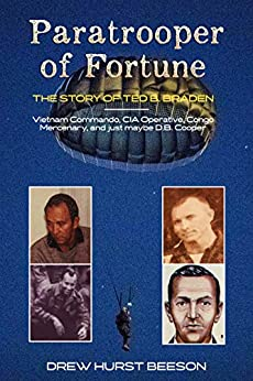 Paratrooper of Fortune: The Story of Ted B. Braden - Vietnam Commando, CIA Operative, Congo Mercenary, and just maybe D.B. Cooper by [Drew Hurst Beeson]