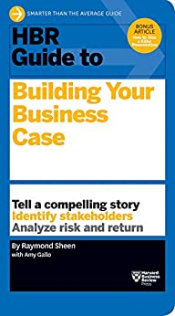 HBR Guide to Building Your Business Case (HBR Guide Series) by [Amy Gallo Raymond Sheen]