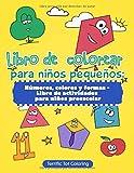 Libro de colorear para niños pequeños: Números, colores y formas - Libro de actividades para niños preescolar