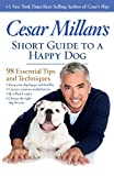 Cesar Millans Short Guide To A Hapy Dog
