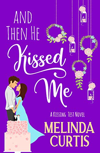 And Then He Kissed Me: A Laugh Out Loud Romantic Comedy About Billionaires (The Kissing Test Book 2) by [Melinda Curtis]
