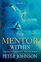 The Mentor Within: Unleash Your Potential Into The World