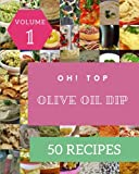 Oh! Top 50 Olive Oil Dip Recipes Volume 1: Olive Oil Dip Cookbook - The Magic to Create Incredible Flavor!