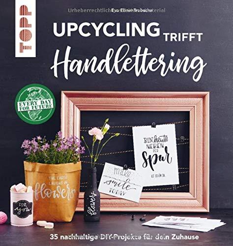 Upcycling trifft Handlettering: 35 nachhaltige DIY-Projekte für dein Zuhause