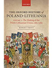 Frost, R: Oxford History of Poland-Lithuania: Volume I: The Making of the Polish-Lithuanian Union, 1385-1569