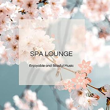 Spa Lounge - Enjoyable And Blissful Music