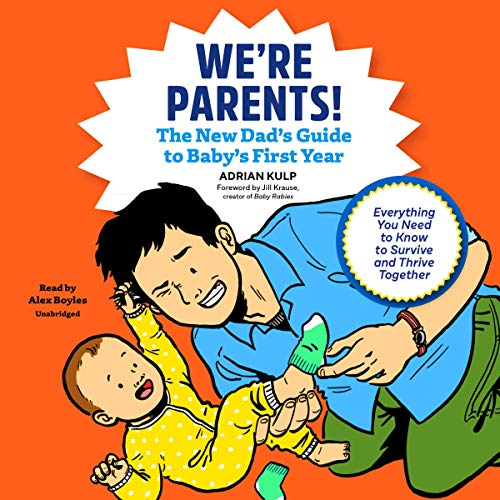 We're Parents!: The New Dad's Guide to Baby's First Year; Everything You Need to Know to Survive and Thrive Together