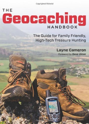 The Geocaching Handbook, 2nd: The Guide for Family Friendly, High-Tech Treasure Hunting (English Edition)