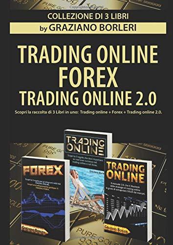 Trading Online: Scopri la raccolta di 3 Libri di Trading e di Strategie di Trading utile a salvaguardare i tuoi soldi nei mercati. Questo manuale include Trading online + Forex + Trading online 2.0.