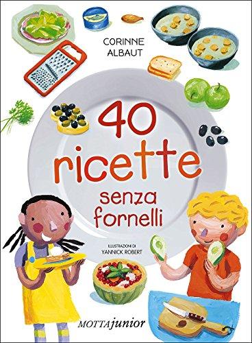 40 ricette senza fornelli. Ediz. illustrata
