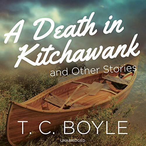 A Death in Kitchawank, and Other Stories Audiobook By T. C. Boyle cover art