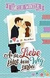 An der Liebe führt kein Weg vorbei: Liebesroman
