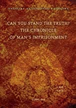 Can You Stand The Truth? The Chronicle of Man`s Imprisonment: Last Call!