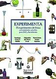 experimenta 75. experimentos de Física con materiales sencillos: 75 experimentos de física con materiales sencillos para ESO y Bachillerato: 163 (Documentos didácticos, 163)
