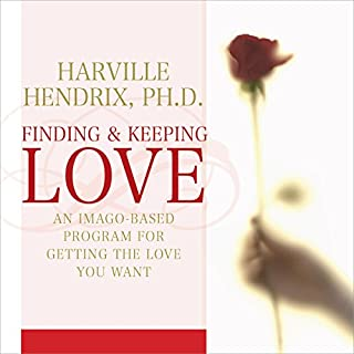 Finding and Keeping Love     An Imago-Based Program for Getting the Love You Want              By:                                                                                                                                 Harville Hendrix PhD                               Narrated by:                                                                                                                                 Harville Hendrix PhD                      Length: 6 hrs and 38 mins     102 ratings     Overall 4.6