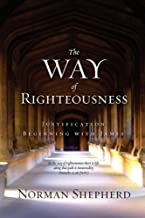 The Way of Righteousness by Norman Shepherd (2009-03-21)