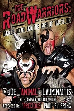 The Road Warriors: Danger, Death and the Rush of Wrestling by Joe Animal Laurinaitis Andrew William Wright(2014-04-15)