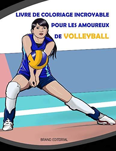 Livre de Coloriage Incroyable pour les Amoureux de Volleyball: Belles Inspirants Sportives Dessins pour les Filles, 8-12 Ans, les Adolescents et Tous les Âges