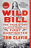 Wild Bill: The True Story of the American Frontier's First Gunfighter (English Edition)