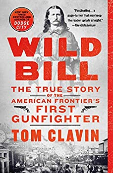 Wild Bill  The True Story of the American Frontier s First Gunfighter