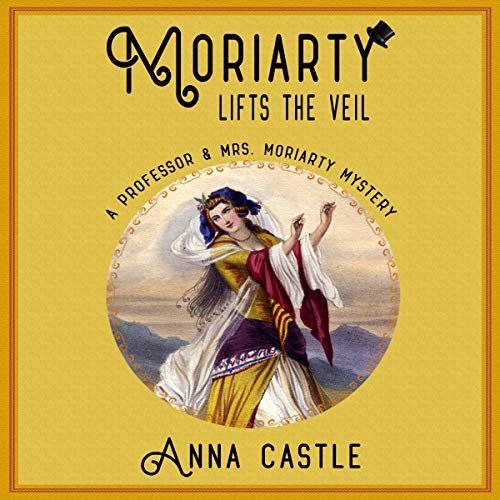 Moriarty Lifts the Veil Audiobook By Anna Castle cover art
