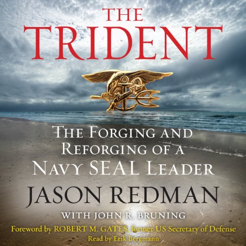 Trident     The Forging and Reforging of a Navy SEAL Leader              By:                                                                                                                                 Jason Redman,                                                                                        John Bruning                               Narrated by:                                                                                                                                 Erik Bergmann                      Length: 12 hrs and 22 mins     990 ratings     Overall 4.7
