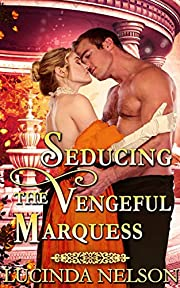 Seducing the Vengeful Marquess: A Steamy Historical Regency Romance Novel