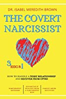 The Covert Narcissist: 3 Books in 1 - How to Handle a Toxic Relationship and Recover from CPTSD - Narcissistic Mothers, Divorcing & Healing from a Narcissistic Man, Partner Abuse Recovery.