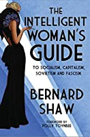 The Intelligent Woman's Guide to Socialism, Capitalism, Sovietism and Fascism (Alma Classics)