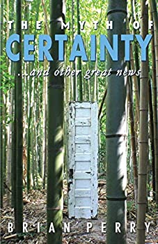 The Myth of Certainty...and Other Great News  1
