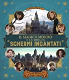 Schermi incantati. Il magico mondo di J.K. Rowling. Ediz. a colori: 1...