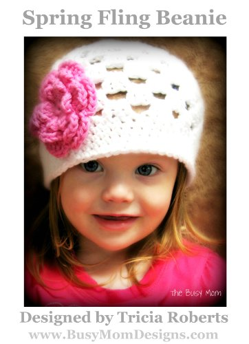 Crochet Pattern - Spring Fling Beanie - Easy Hat and Flower Pattern For All Sizes by Busy Mom Designs (English Edition)