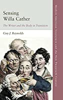 Sensing Willa Cather: The Writer and the Body in Transition (Modern American Literature and the New Twentieth Century)