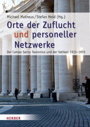 Orte der Zuflucht und personeller Netzwerke: Der Campo Santo Teutonico und der Vatikan 1933-1955 (Römische Quartalschrift Supplementbände)