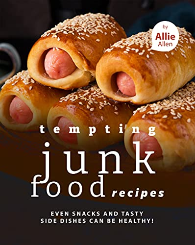 Tempting Junk Food Recipes: Even Snacks and Tasty Side Dishes Can be Healthy! (English Edition)
