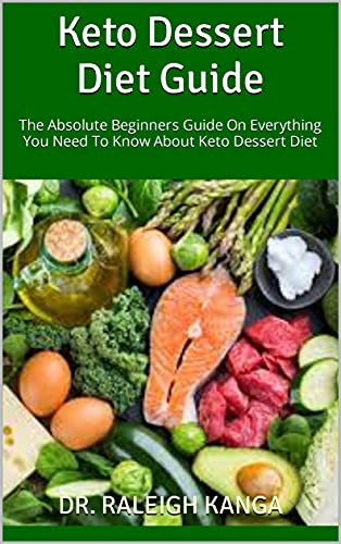Keto Dessert Diet Guide : The Absolute Beginners Guide On Everything You Need To Know About Keto Dessert Diet (English Edition)