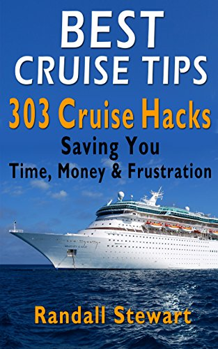Best Cruise Tips: 303 Cruise Hacks Saving You Time, Money & Frustration
