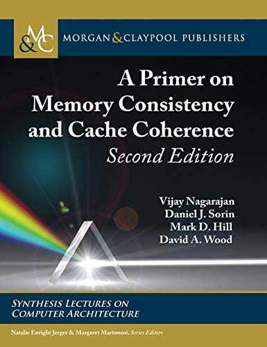 A Primer on Memory Consistency and Cache Coherence: Second Edition