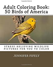 Adult Coloring Book: 50 Birds of America (Stress-relieving Wildlife Pictures for You to Color)