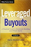 [Leveraged Buyouts, + Website: A Practical Guide to Investment Banking and Private Equity] [By: Pignataro, Paul] [December, 2013]