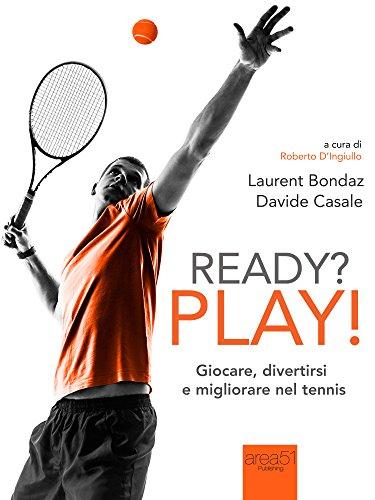 Ready? Play!: Giocare, divertirsi e migliorare nel tennis