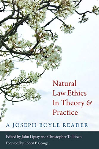 Natural Law Ethics in Theory and Practice: A Joseph Boyle Reader