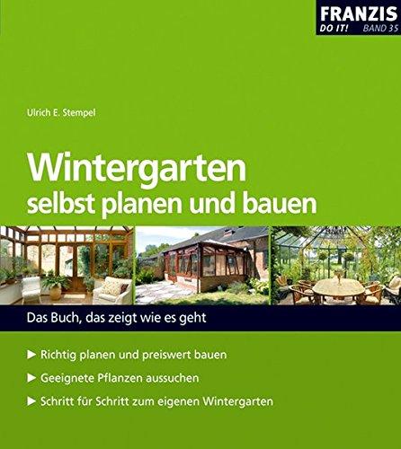 Wintergarten selbst planen und bauen: leicht gemacht, Geld und Ärger gespart! (DO IT!)