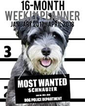 Most Wanted Schnauzer 2017 Weekly Planner: Daily Diary; Monthly Yearly Calendar