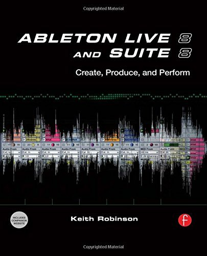 Ableton Live 8 and Suite 8: Create, Produce, Perform by Keith Robinson(2009-10-26)