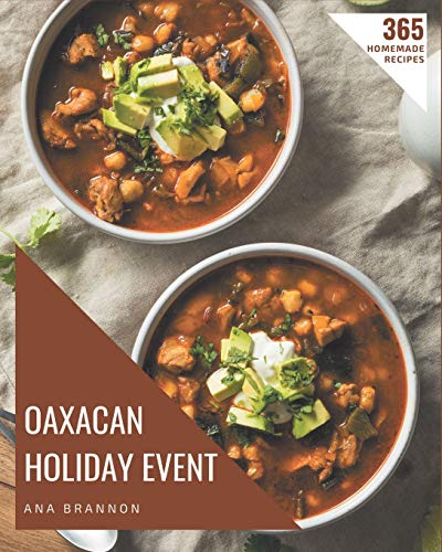 365 Homemade Oaxacan Holiday Event Recipes: More Than an Oaxacan Holiday Event Cookbook