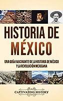 Historia de México: Una guía fascinante de la historia de México y la Revolución Mexicana