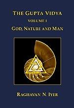 The Gupta Vidya: Vol. 1 ~ God, Nature and Man