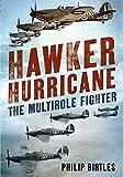 Hawker Hurricane: The Multirole Fighter - Philip Birtles