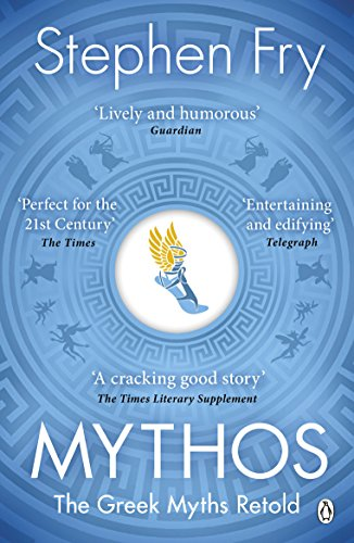 Mythos: The Greek Myths Retold (Stephen Fry's Greek Myths, Band 1)